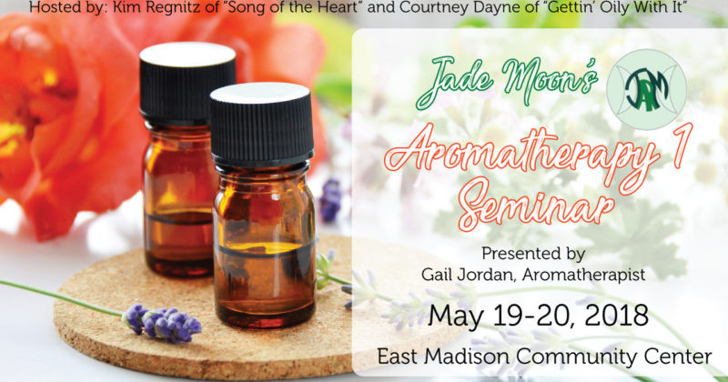 Jade Moon's Aromatherapy 1 Seminar May 19-20 in Madison, WI